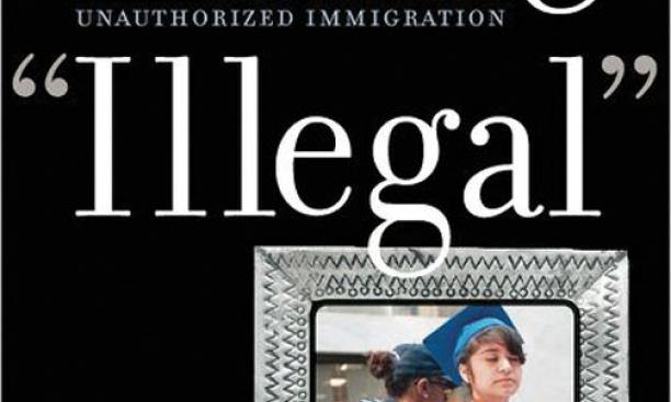 "Living ""Illegal"": The Human Face of Unauthorized Immigra­tion"