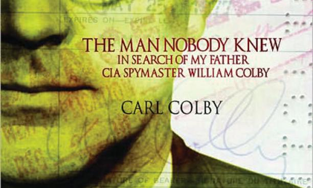 The Man Nobody Knew: In Search of My Father, C.I.A. Spymaster William Colby