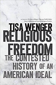 Religious Freedom: The Contested History of an American