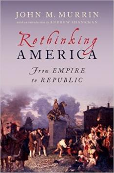 professor john m murrin invites readers to rethink america  the book rethinking america from empire to republic oxford university  press is a collection of historian john m murrins essays on the american